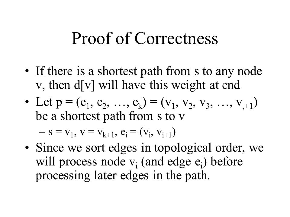 Proof of Correctness If there is a shortest path from s to any node v, then d[v] will have this weight at end.